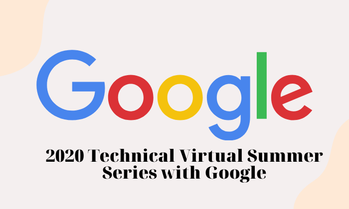 2020 Technical Virtual Summer Series with Google